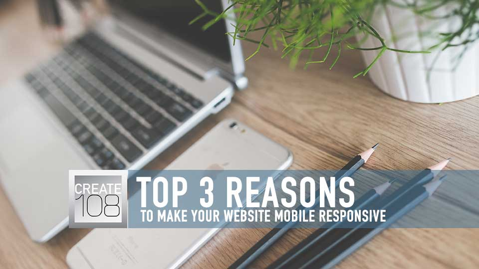 3 Reasons to Ensure Your Website is Mobile Responsive