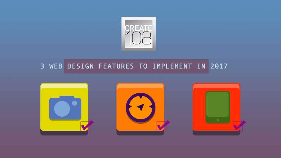 3 WEB DESIGN FEATURES TO IMPLEMENT IN 2017